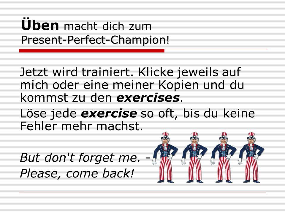 Present-Perfect-Champion. Üben macht dich zum Present-Perfect-Champion.
