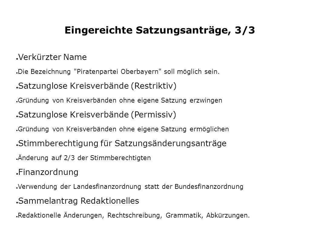 Eingereichte Satzungsanträge, 3/3 ● Verkürzter Name ● Die Bezeichnung Piratenpartei Oberbayern soll möglich sein.