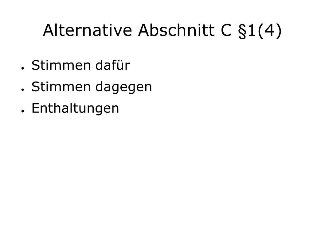 Alternative Abschnitt C §1(4) ● Stimmen dafür ● Stimmen dagegen ● Enthaltungen