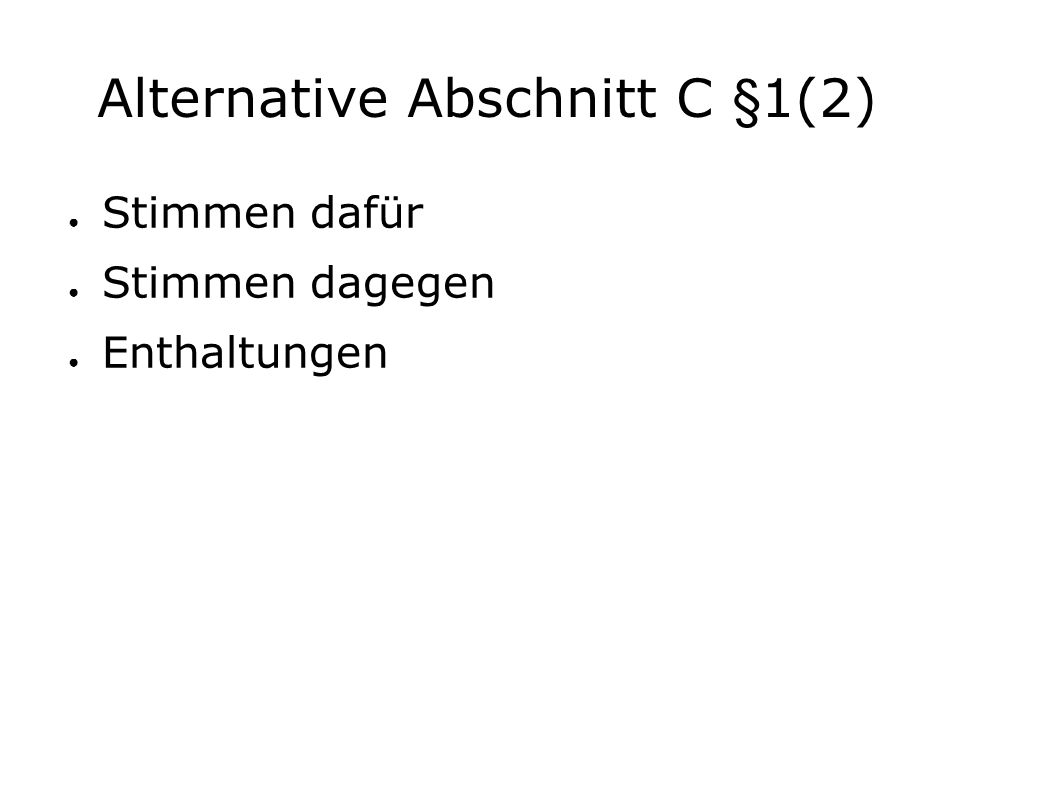 Alternative Abschnitt C §1(2) ● Stimmen dafür ● Stimmen dagegen ● Enthaltungen