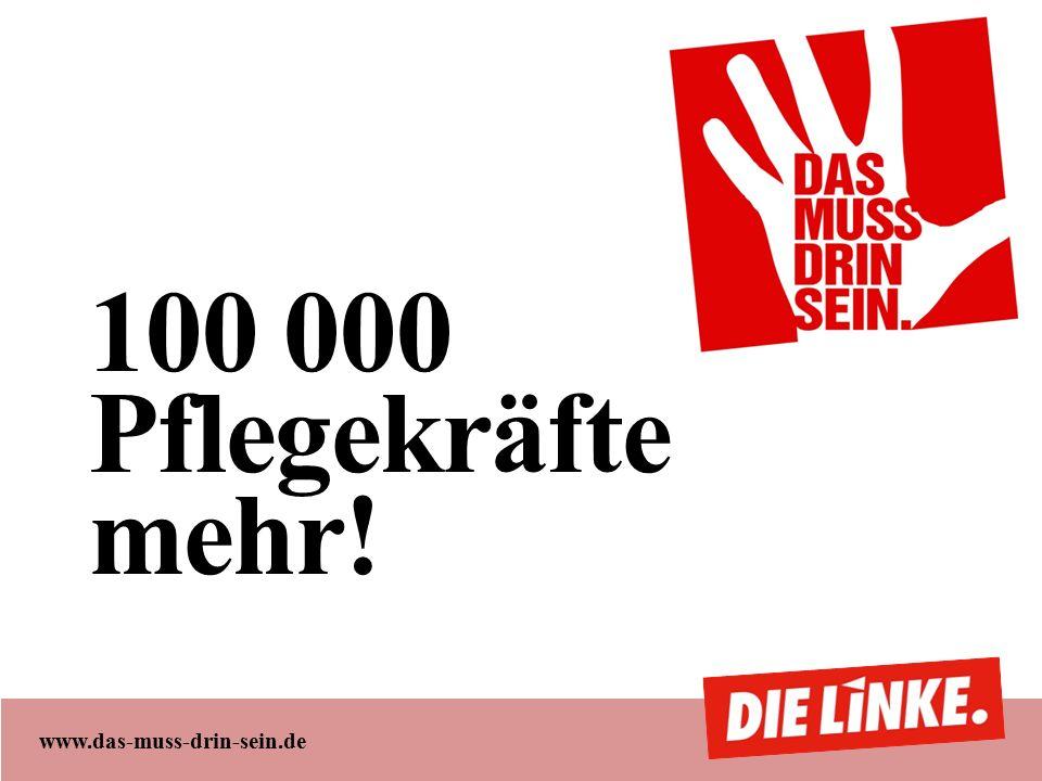 www.das-muss-drin-sein.de 100 000 Pflegekräfte mehr!