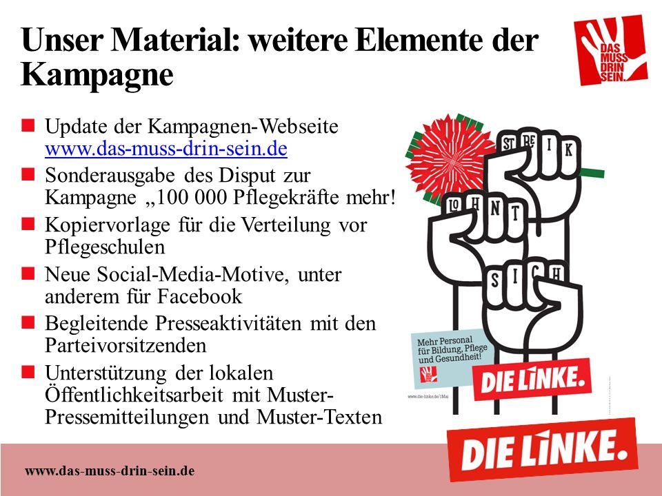 """www.das-muss-drin-sein.de Unser Material: weitere Elemente der Kampagne Update der Kampagnen-Webseite www.das-muss-drin-sein.de www.das-muss-drin-sein.de Sonderausgabe des Disput zur Kampagne """"100 000 Pflegekräfte mehr."""