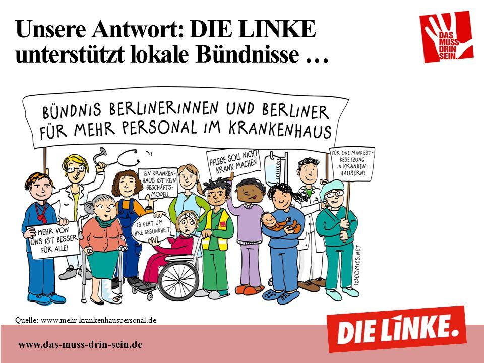 www.das-muss-drin-sein.de Unsere Antwort: DIE LINKE unterstützt lokale Bündnisse … Quelle: www.mehr-krankenhauspersonal.de