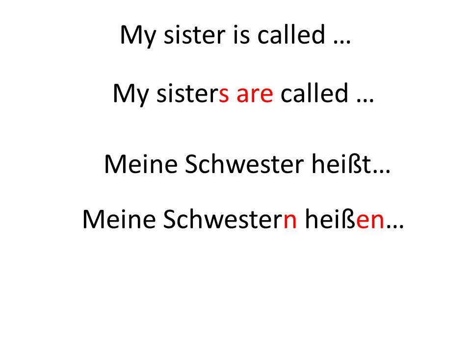 My sister is called … My sisters are called … Meine Schwestern heißen… Meine Schwester heißt…