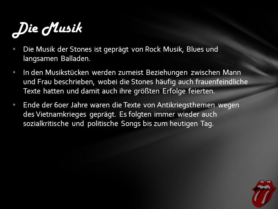 Die Musik Die Musik der Stones ist geprägt von Rock Musik, Blues und langsamen Balladen.