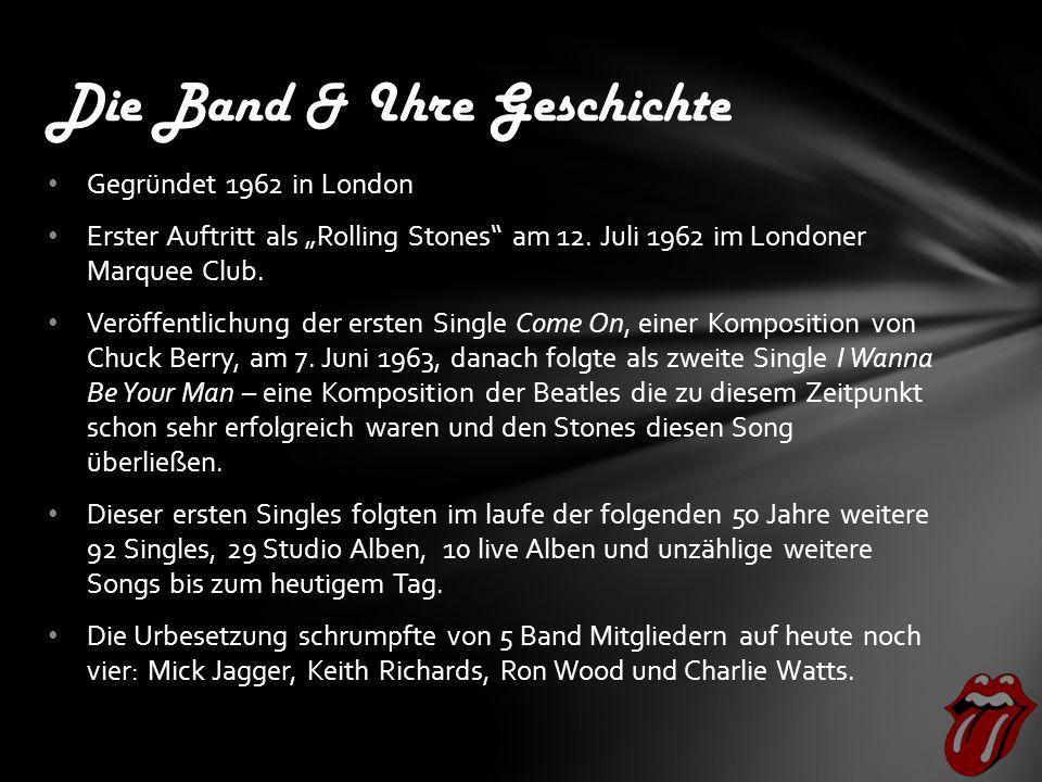 """Die Band & Ihre Geschichte Gegründet 1962 in London Erster Auftritt als """"Rolling Stones am 12."""