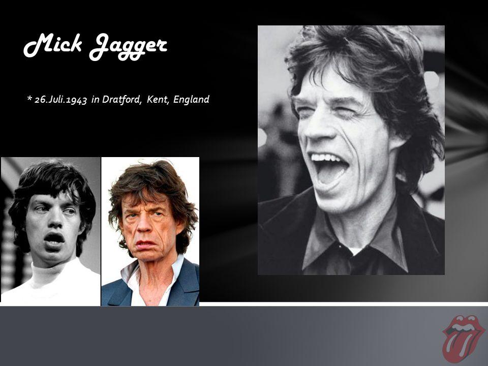 * 26.Juli.1943 in Dratford, Kent, England Mick Jagger