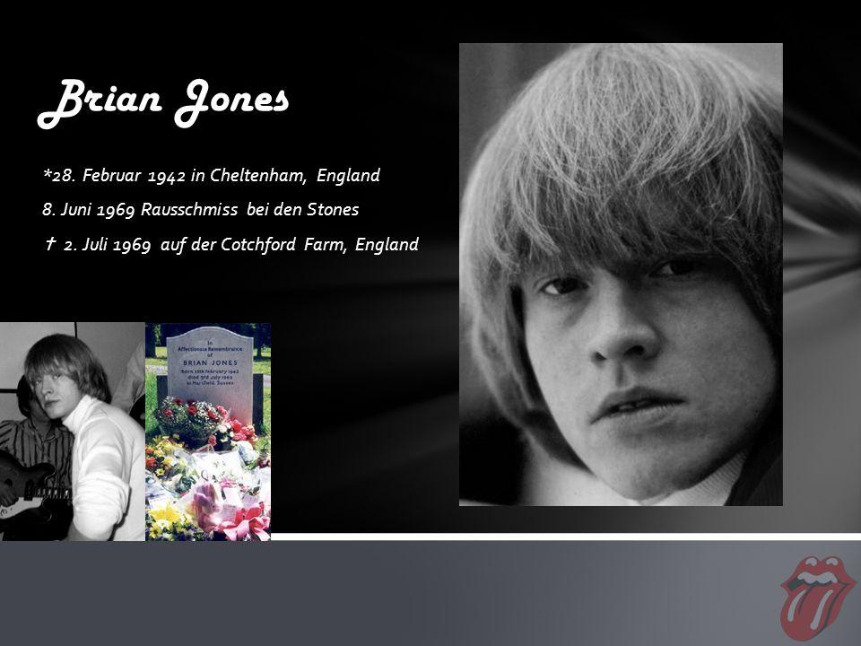 *28. Februar 1942 in Cheltenham, England 8. Juni 1969 Rausschmiss bei den Stones  2.