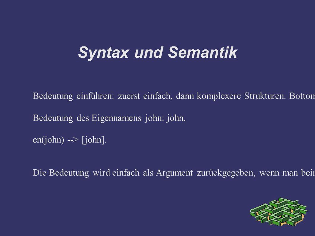 Syntax und Semantik Bedeutung einführen: zuerst einfach, dann komplexere Strukturen.