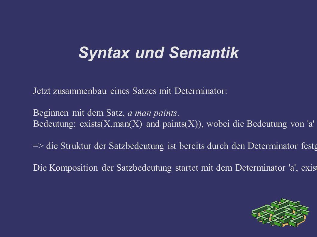 Syntax und Semantik Jetzt zusammenbau eines Satzes mit Determinator: Beginnen mit dem Satz, a man paints.