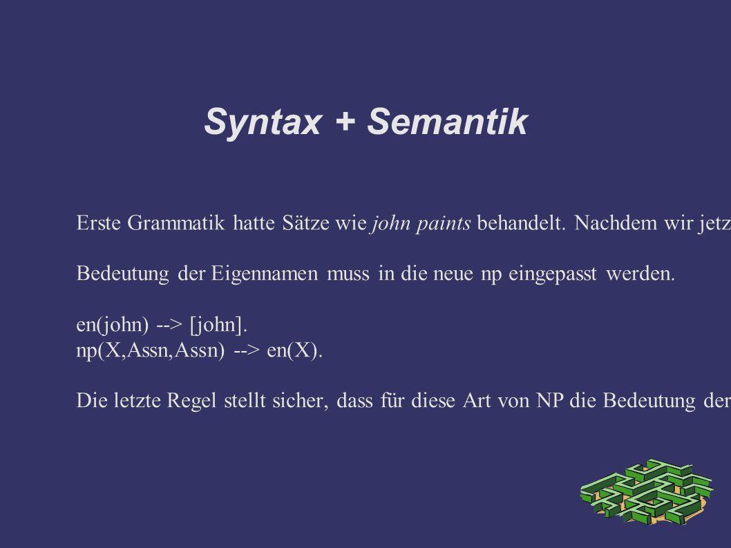 Syntax + Semantik Erste Grammatik hatte Sätze wie john paints behandelt.