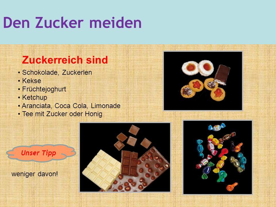 Zuckerreich sind Schokolade, Zuckerlen Kekse Früchtejoghurt Ketchup Aranciata, Coca Cola, Limonade Tee mit Zucker oder Honig weniger davon.