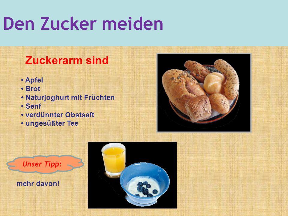 Zuckerarm sind Apfel Brot Naturjoghurt mit Früchten Senf verdünnter Obstsaft ungesüßter Tee mehr davon.