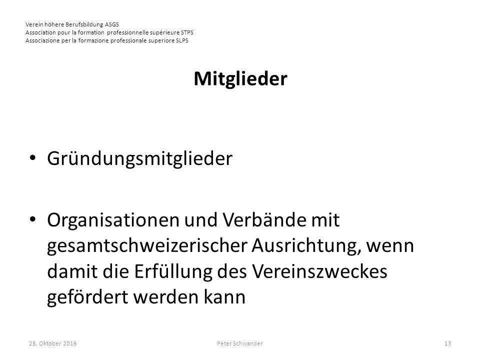 Verein höhere Berufsbildung ASGS Association pour la formation professionnelle supérieure STPS Associazione per la formazione professionale superiore SLPS Mitglieder Gründungsmitglieder Organisationen und Verbände mit gesamtschweizerischer Ausrichtung, wenn damit die Erfüllung des Vereinszweckes gefördert werden kann 28.