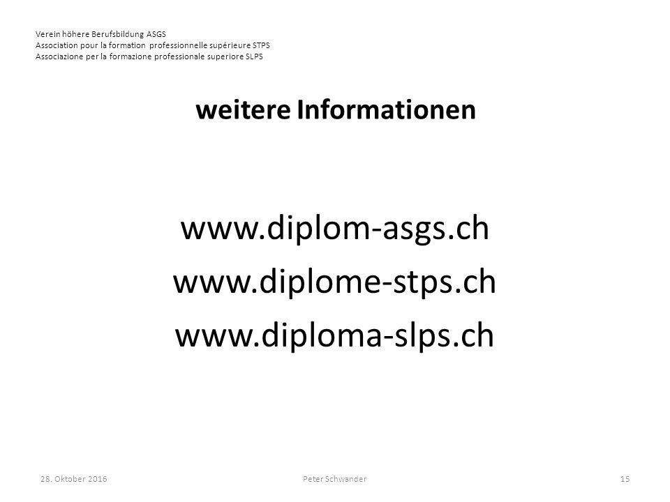 Verein höhere Berufsbildung ASGS Association pour la formation professionnelle supérieure STPS Associazione per la formazione professionale superiore SLPS weitere Informationen www.diplom-asgs.ch www.diplome-stps.ch www.diploma-slps.ch 28.