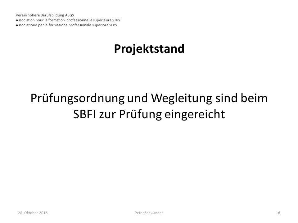 Verein höhere Berufsbildung ASGS Association pour la formation professionnelle supérieure STPS Associazione per la formazione professionale superiore SLPS Projektstand Prüfungsordnung und Wegleitung sind beim SBFI zur Prüfung eingereicht 28.