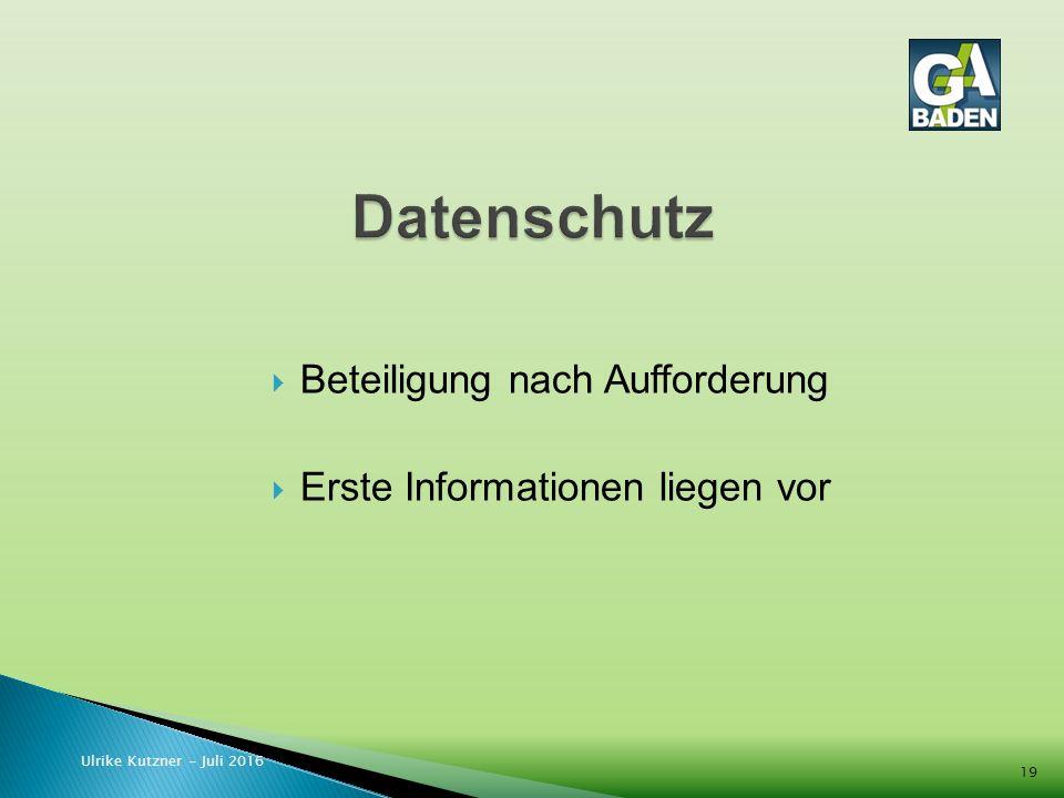  Beteiligung nach Aufforderung  Erste Informationen liegen vor Ulrike Kutzner - Juli 2016 19