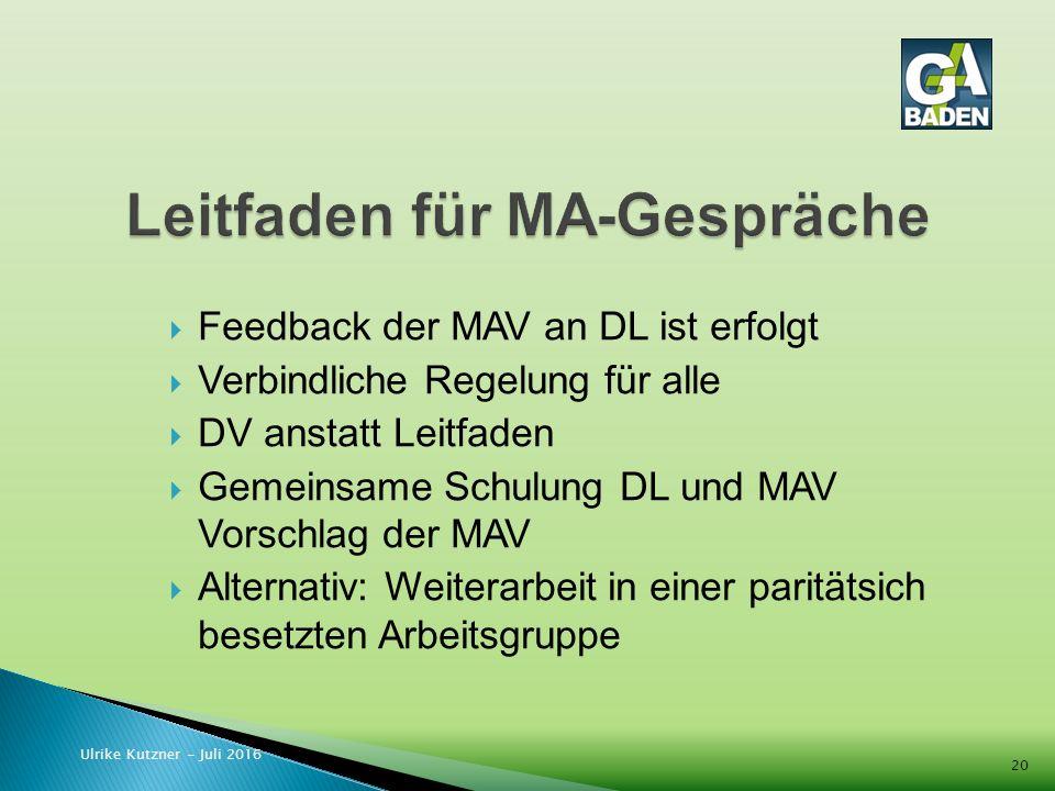  Feedback der MAV an DL ist erfolgt  Verbindliche Regelung für alle  DV anstatt Leitfaden  Gemeinsame Schulung DL und MAV Vorschlag der MAV  Alternativ: Weiterarbeit in einer paritätsich besetzten Arbeitsgruppe Ulrike Kutzner - Juli 2016 20