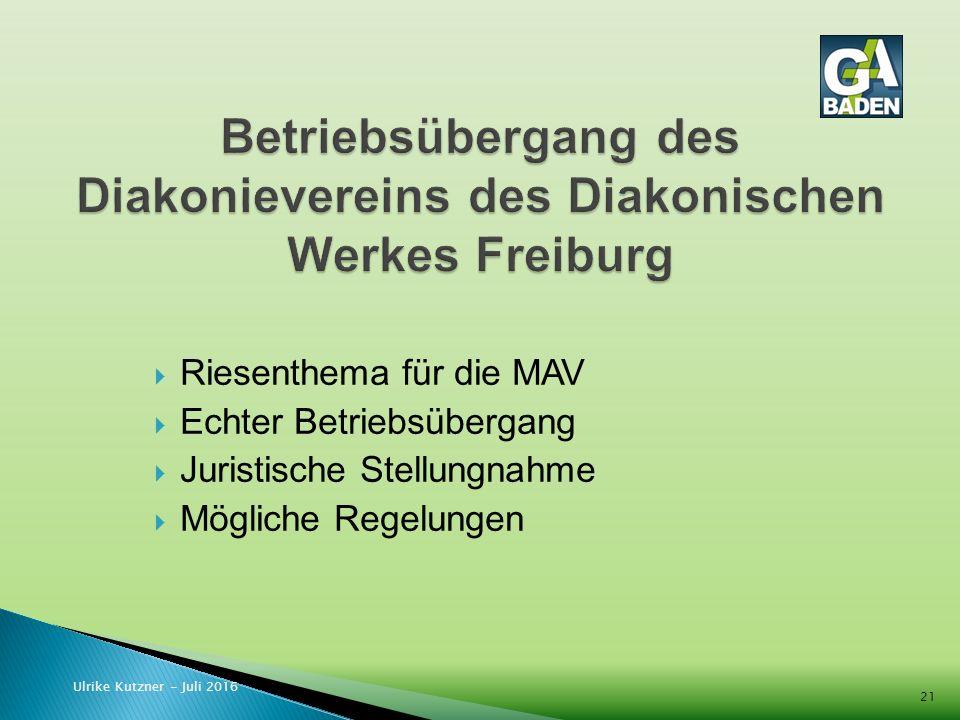  Riesenthema für die MAV  Echter Betriebsübergang  Juristische Stellungnahme  Mögliche Regelungen Ulrike Kutzner - Juli 2016 21