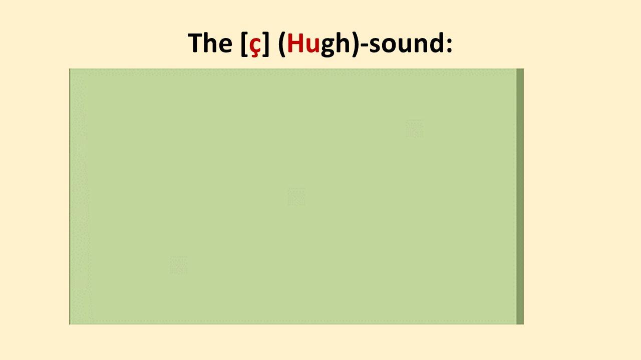 The [ç] (Hugh)-sound: