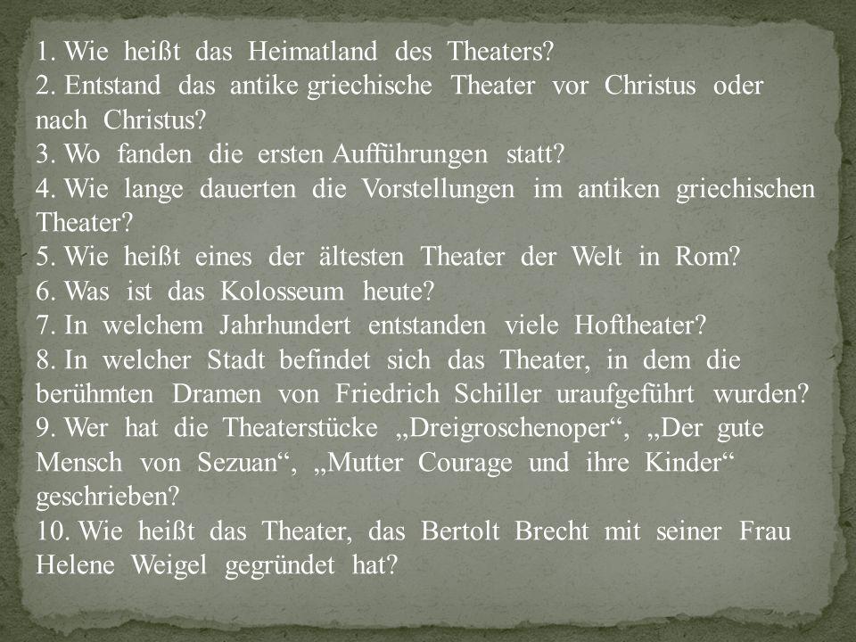 1. Wie heißt das Heimatland des Theaters. 2.