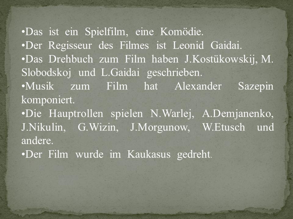 Das ist ein Spielfilm, eine Komödie. Der Regisseur des Filmes ist Leonid Gaidai.