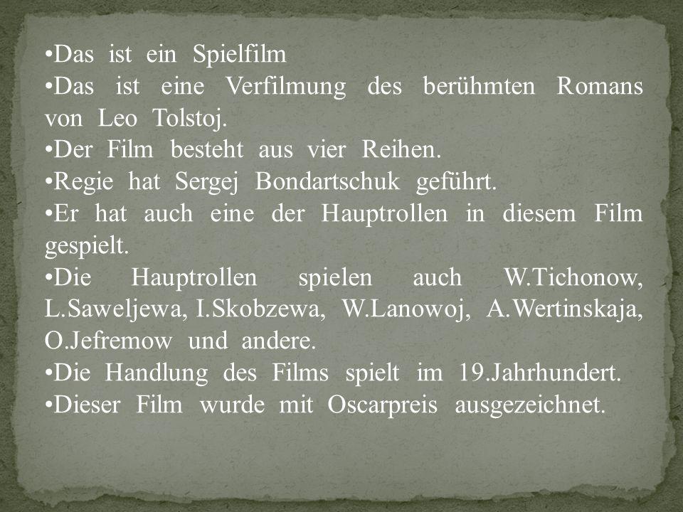 Das ist ein Spielfilm Das ist eine Verfilmung des berühmten Romans von Leo Tolstoj.