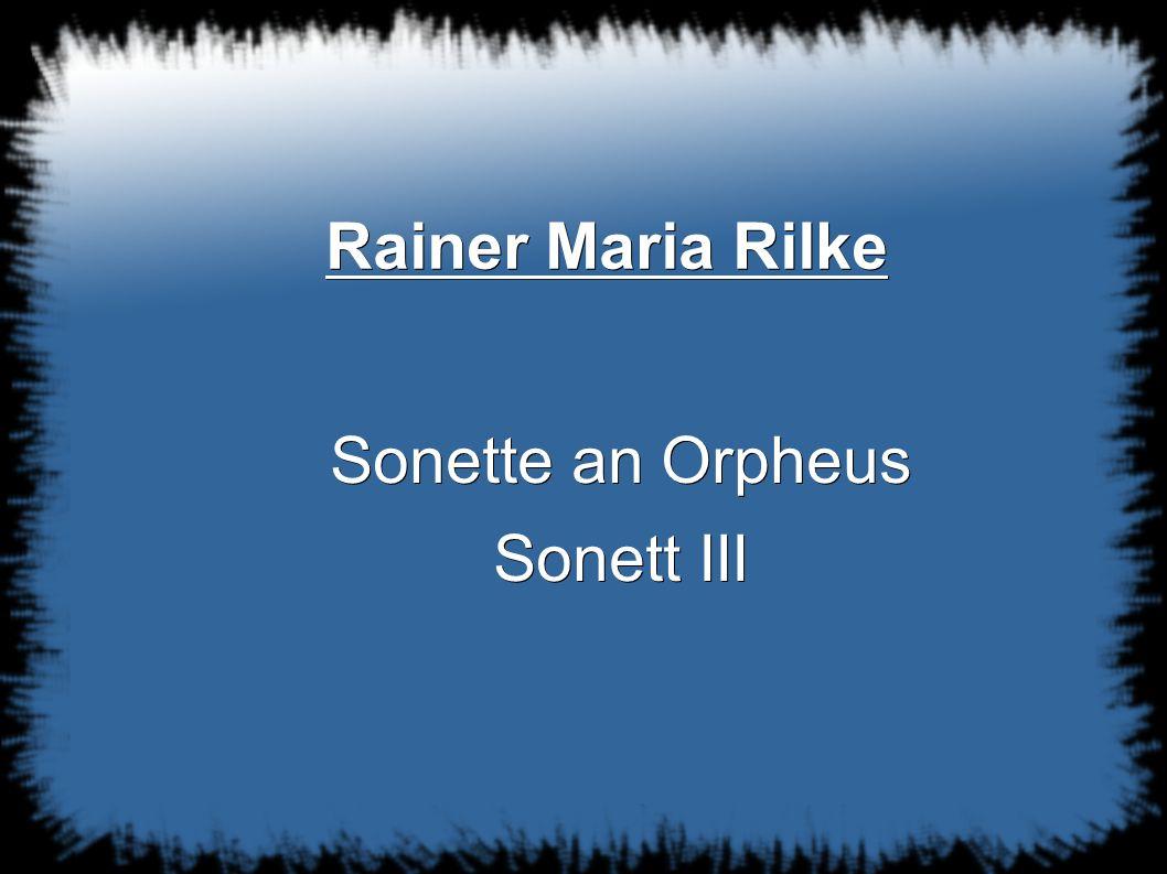 Rainer Maria Rilke Sonette an Orpheus Sonett III