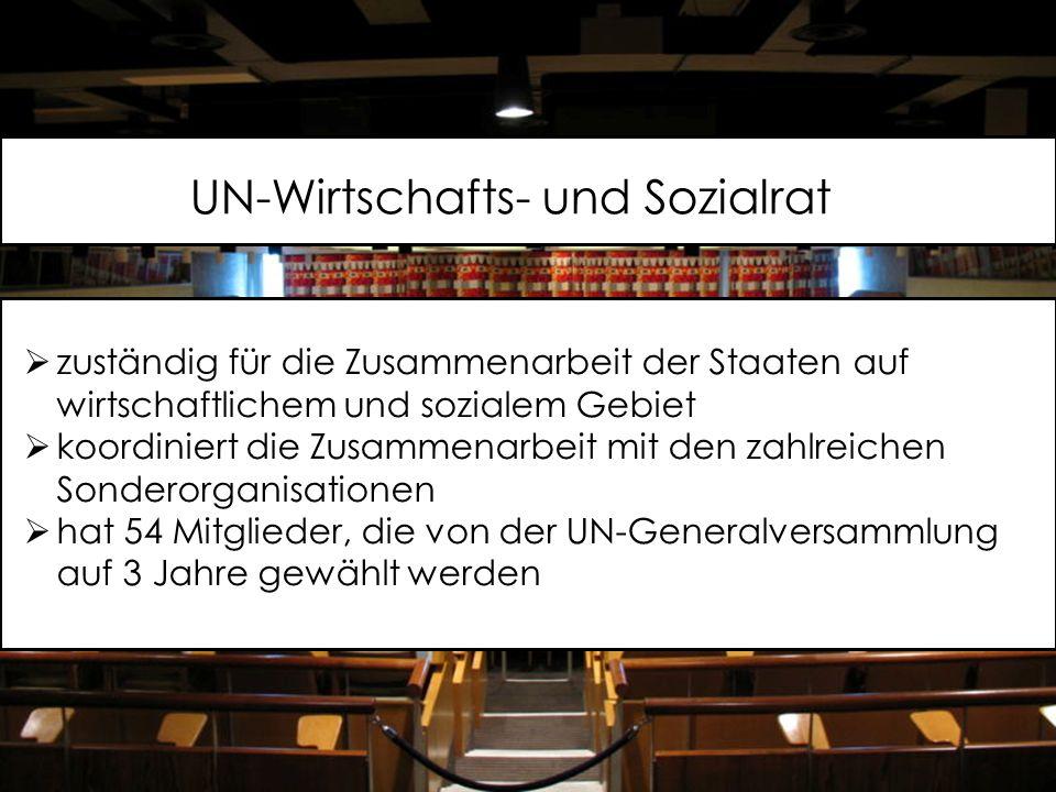 UN-Wirtschafts- und Sozialrat  zuständig für die Zusammenarbeit der Staaten auf wirtschaftlichem und sozialem Gebiet  koordiniert die Zusammenarbeit mit den zahlreichen Sonderorganisationen  hat 54 Mitglieder, die von der UN-Generalversammlung auf 3 Jahre gewählt werden