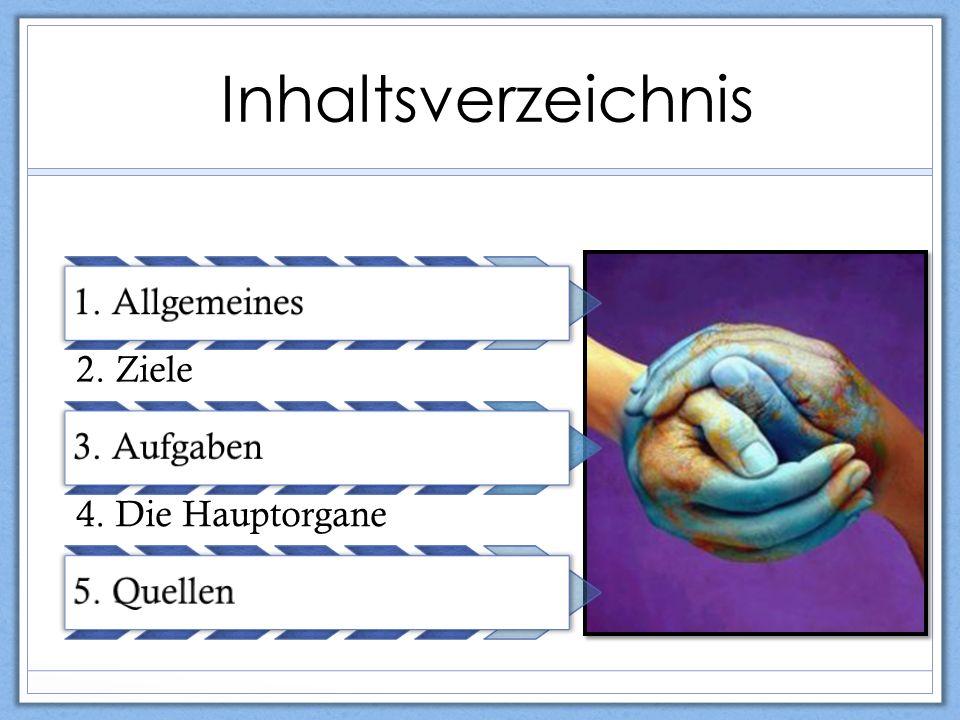 Inhaltsverzeichnis 1. Allgemeines 2. Ziele 3. Aufgaben 4. Die Hauptorgane 5. Quellen