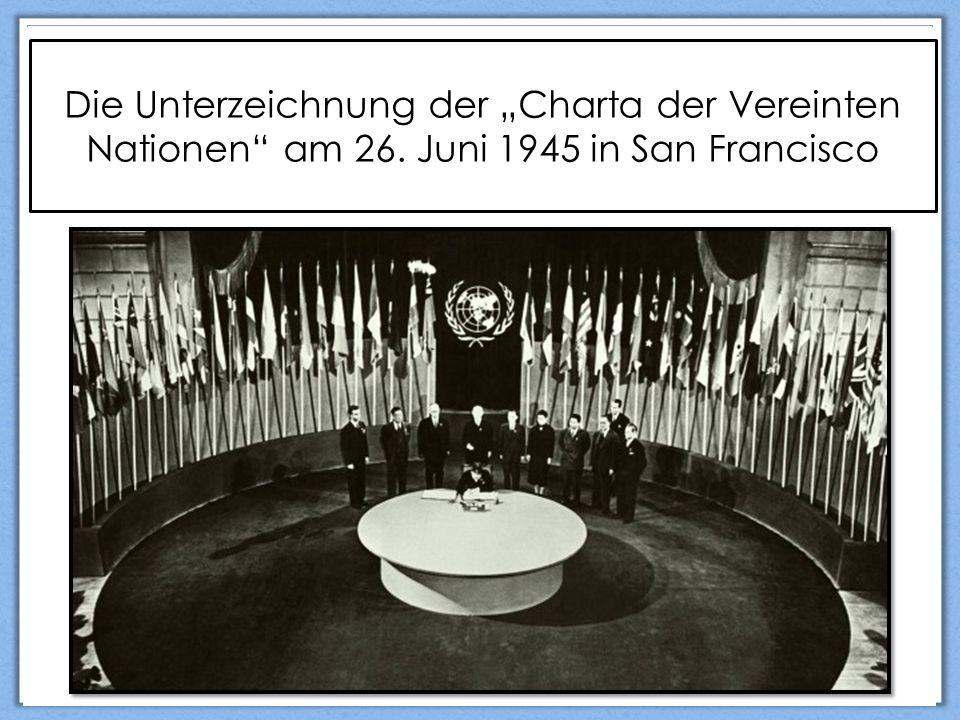 """Die Unterzeichnung der """"Charta der Vereinten Nationen am 26. Juni 1945 in San Francisco"""