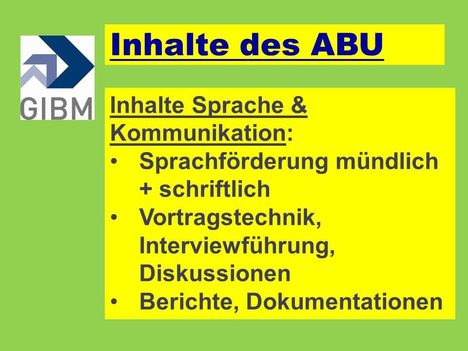 Inhalte Sprache & Kommunikation: Sprachförderung mündlich + schriftlich Vortragstechnik, Interviewführung, Diskussionen Berichte, Dokumentationen Inhalte des ABU