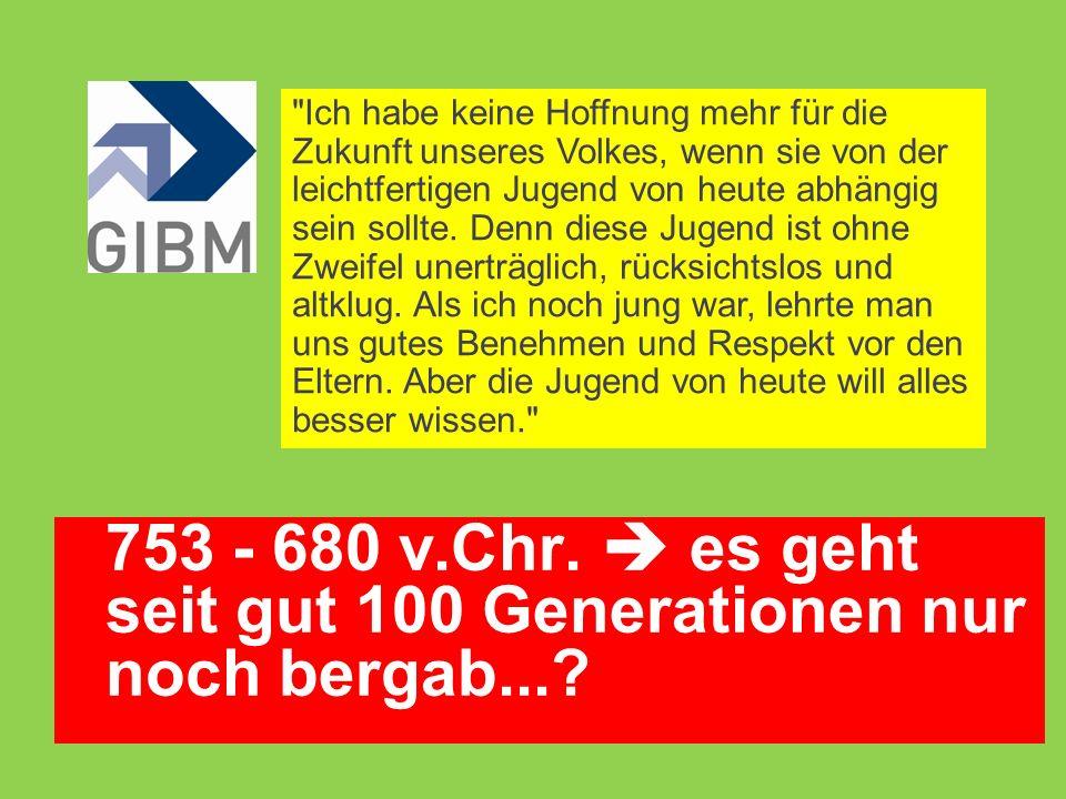 753 - 680 v.Chr.  es geht seit gut 100 Generationen nur noch bergab....