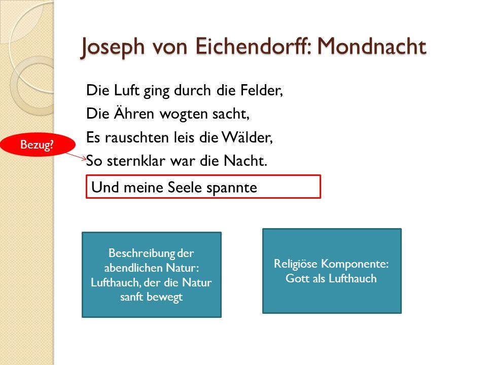 Joseph von Eichendorff: Mondnacht Die Luft ging durch die Felder, Die Ähren wogten sacht, Es rauschten leis die Wälder, So sternklar war die Nacht.