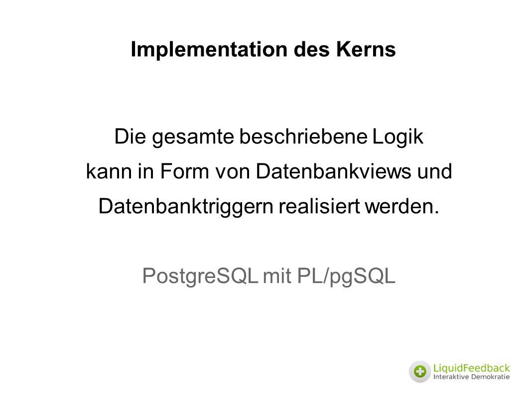 Implementation des Kerns Die gesamte beschriebene Logik kann in Form von Datenbankviews und Datenbanktriggern realisiert werden.