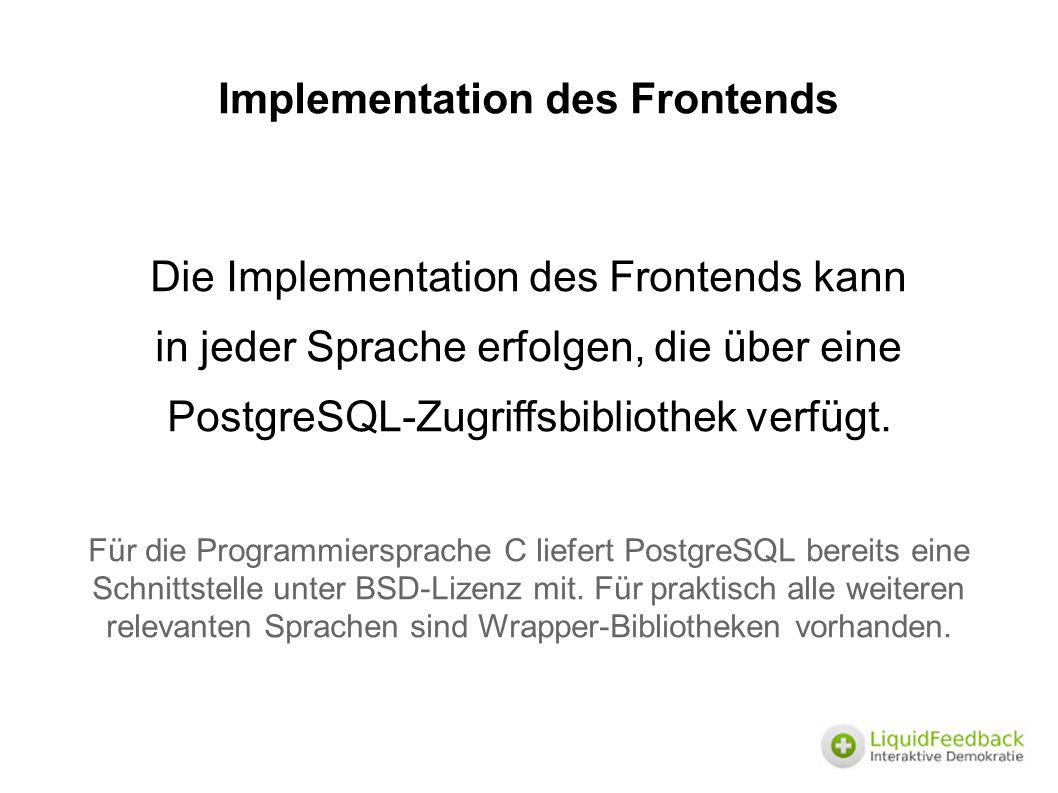 Implementation des Frontends Die Implementation des Frontends kann in jeder Sprache erfolgen, die über eine PostgreSQL-Zugriffsbibliothek verfügt.