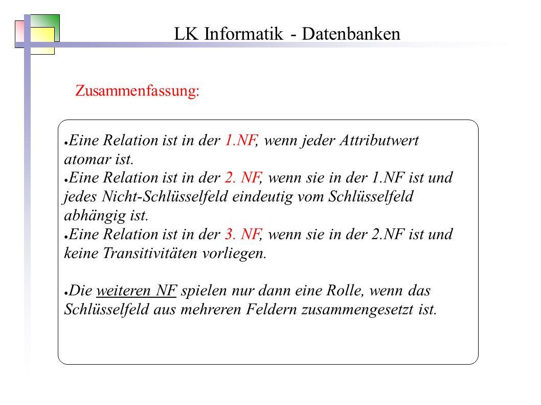 LK Informatik - Datenbanken Zusammenfassung: ● Eine Relation ist in der 1.NF, wenn jeder Attributwert atomar ist.