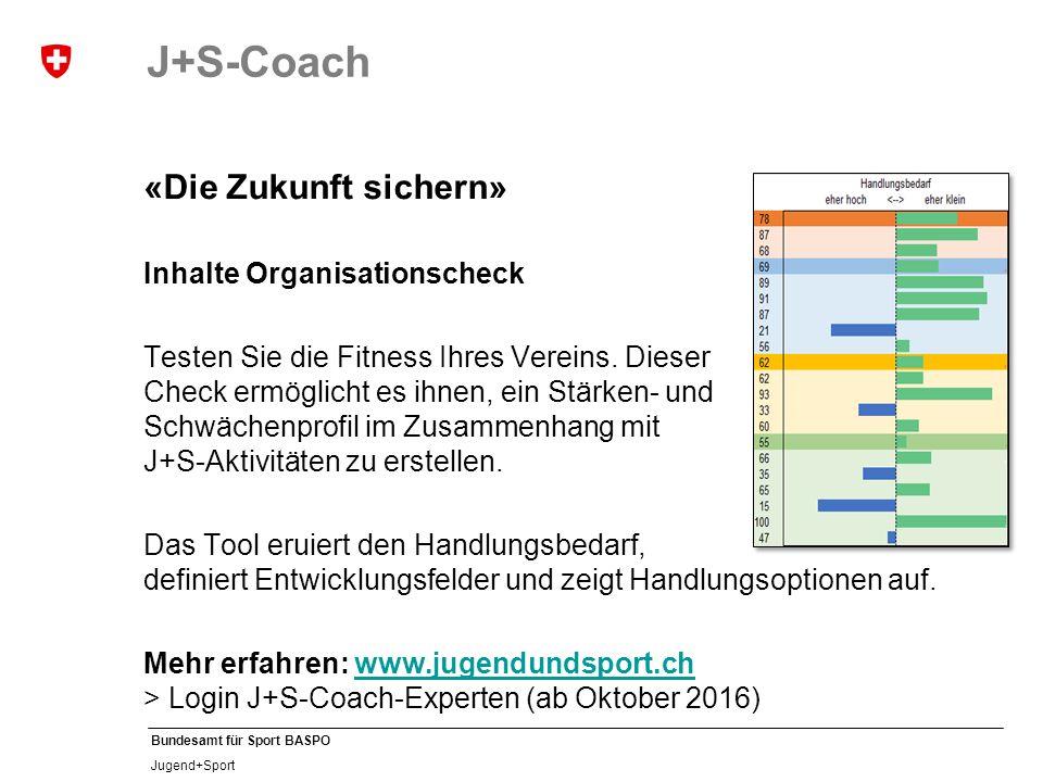 Bundesamt für Sport BASPO Jugend+Sport J+S-Coach «Die Zukunft sichern» Inhalte Organisationscheck Testen Sie die Fitness Ihres Vereins.