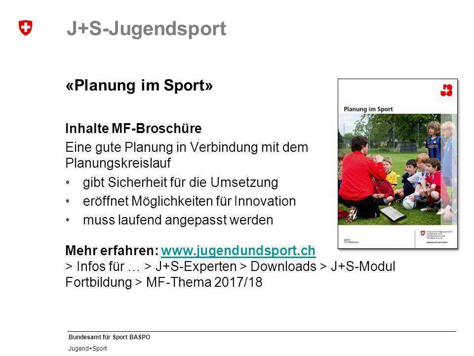 Bundesamt für Sport BASPO Jugend+Sport J+S-Jugendsport «Planung im Sport» Inhalte MF-Broschüre Eine gute Planung in Verbindung mit dem Planungskreislauf gibt Sicherheit für die Umsetzung eröffnet Möglichkeiten für Innovation muss laufend angepasst werden Mehr erfahren: www.jugendundsport.ch > Infos für … > J+S-Experten > Downloads > J+S-Modul Fortbildung > MF-Thema 2017/18www.jugendundsport.ch