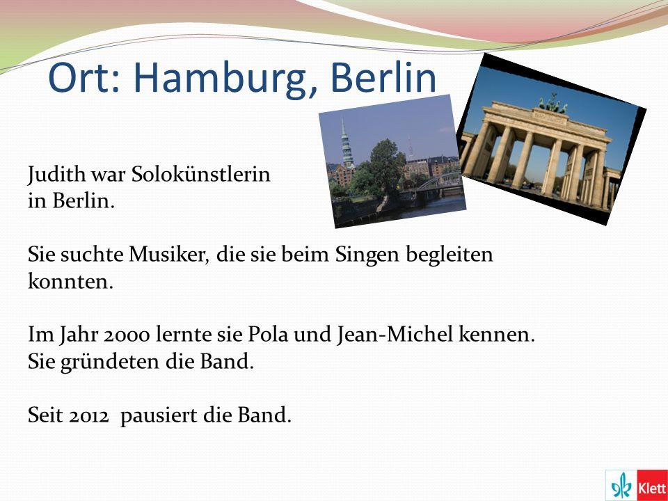 Ort: Hamburg, Berlin Judith war Solokünstlerin in Berlin.