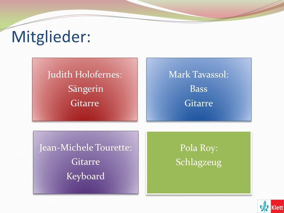 Mitglieder: Judith Holofernes: Sängerin Gitarre Mark Tavassol: Bass Gitarre Jean-Michele Tourette: Gitarre Keyboard Pola Roy: Schlagzeug