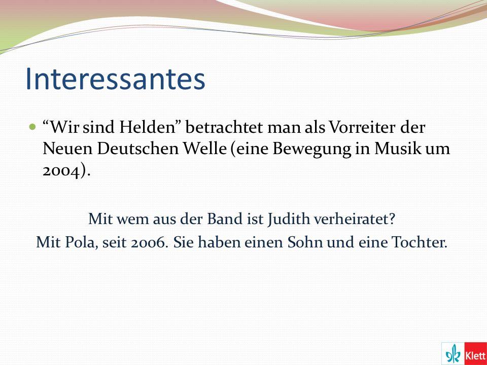 Interessantes Wir sind Helden betrachtet man als Vorreiter der Neuen Deutschen Welle (eine Bewegung in Musik um 2004).
