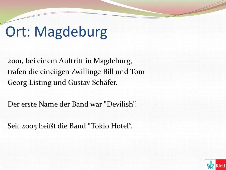 Ort: Magdeburg 2001, bei einem Auftritt in Magdeburg, trafen die eineiigen Zwillinge Bill und Tom Georg Listing und Gustav Schäfer.
