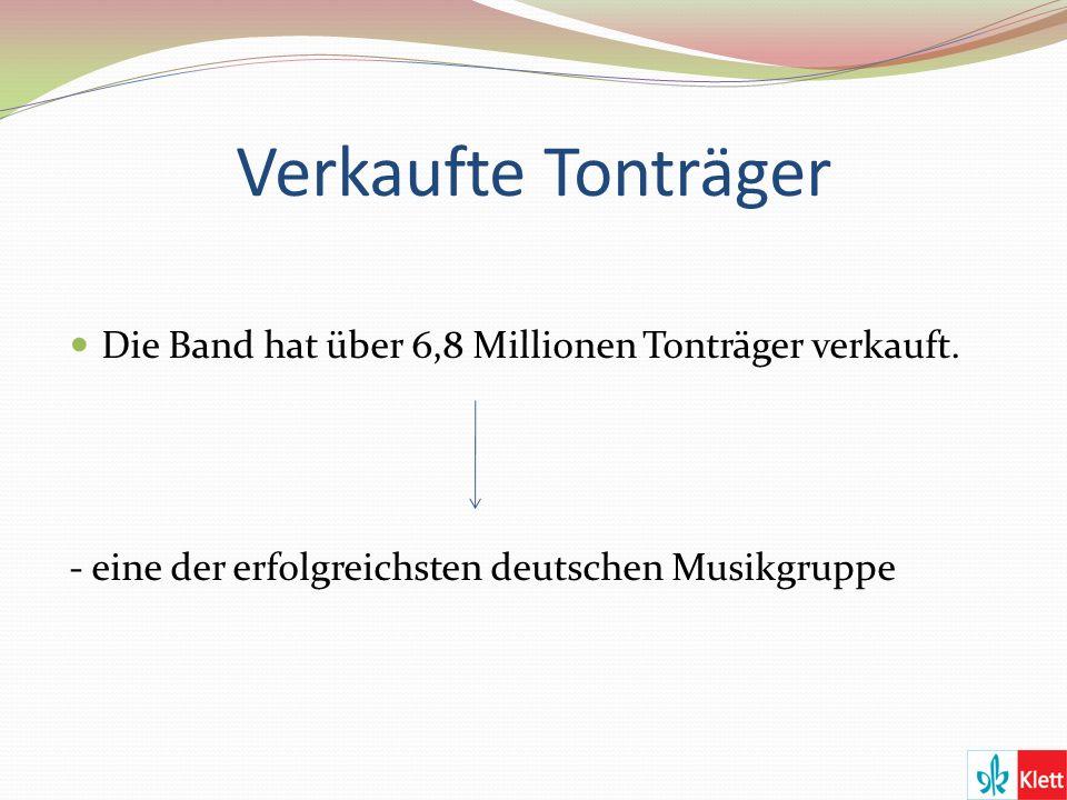 Verkaufte Tonträger Die Band hat über 6,8 Millionen Tonträger verkauft.