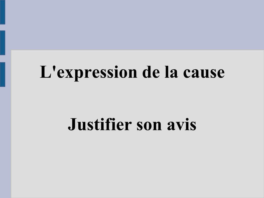 L expression de la cause Justifier son avis