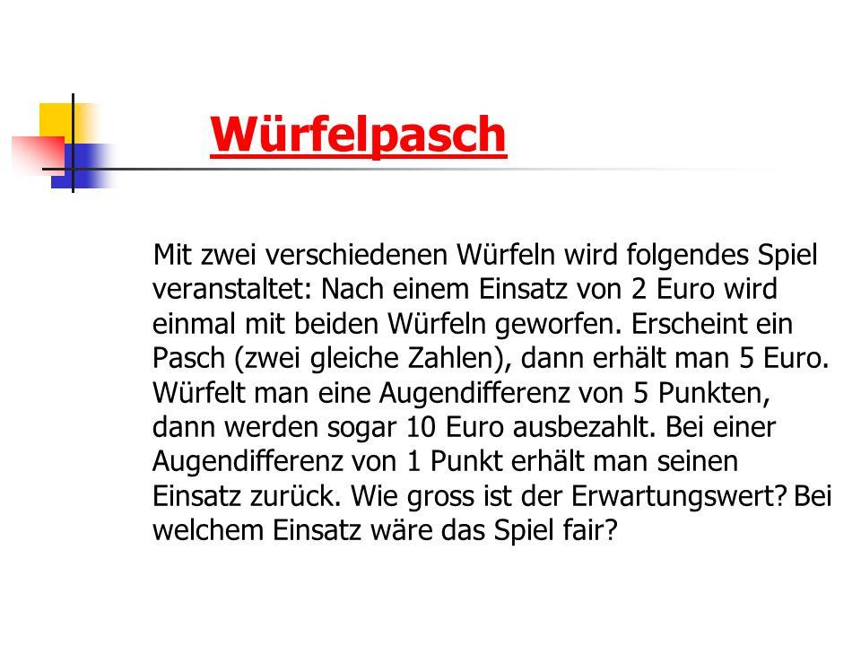 Würfelpasch Mit zwei verschiedenen Würfeln wird folgendes Spiel veranstaltet: Nach einem Einsatz von 2 Euro wird einmal mit beiden Würfeln geworfen.