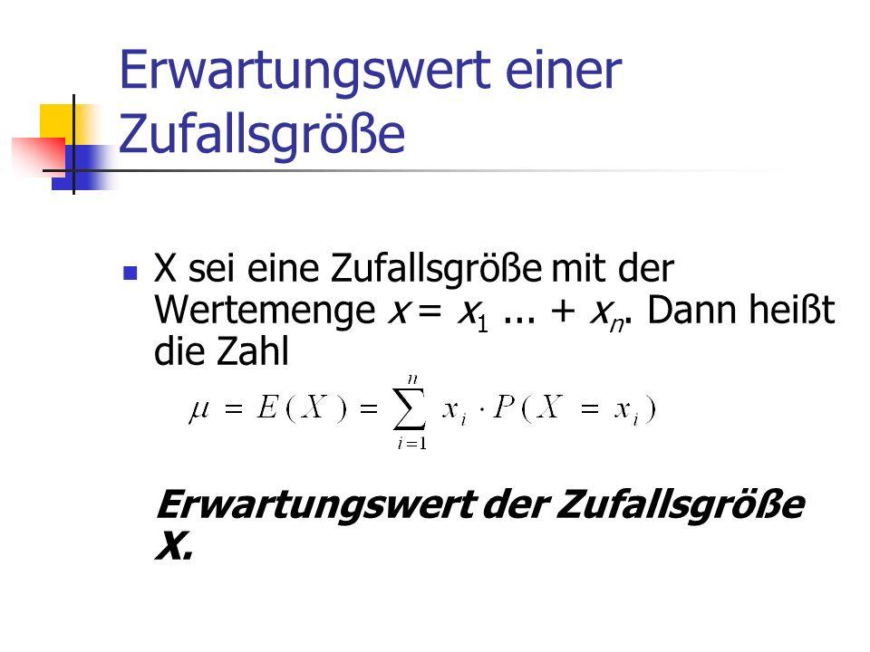 Erwartungswert einer Zufallsgröße X sei eine Zufallsgröße mit der Wertemenge x = x 1...