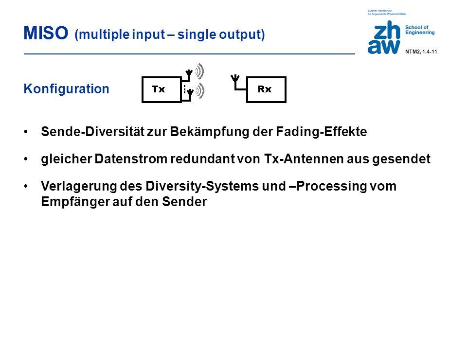 MISO (multiple input – single output) Konfiguration Sende-Diversität zur Bekämpfung der Fading-Effekte gleicher Datenstrom redundant von Tx-Antennen aus gesendet Verlagerung des Diversity-Systems und –Processing vom Empfänger auf den Sender NTM2, 1.4-11