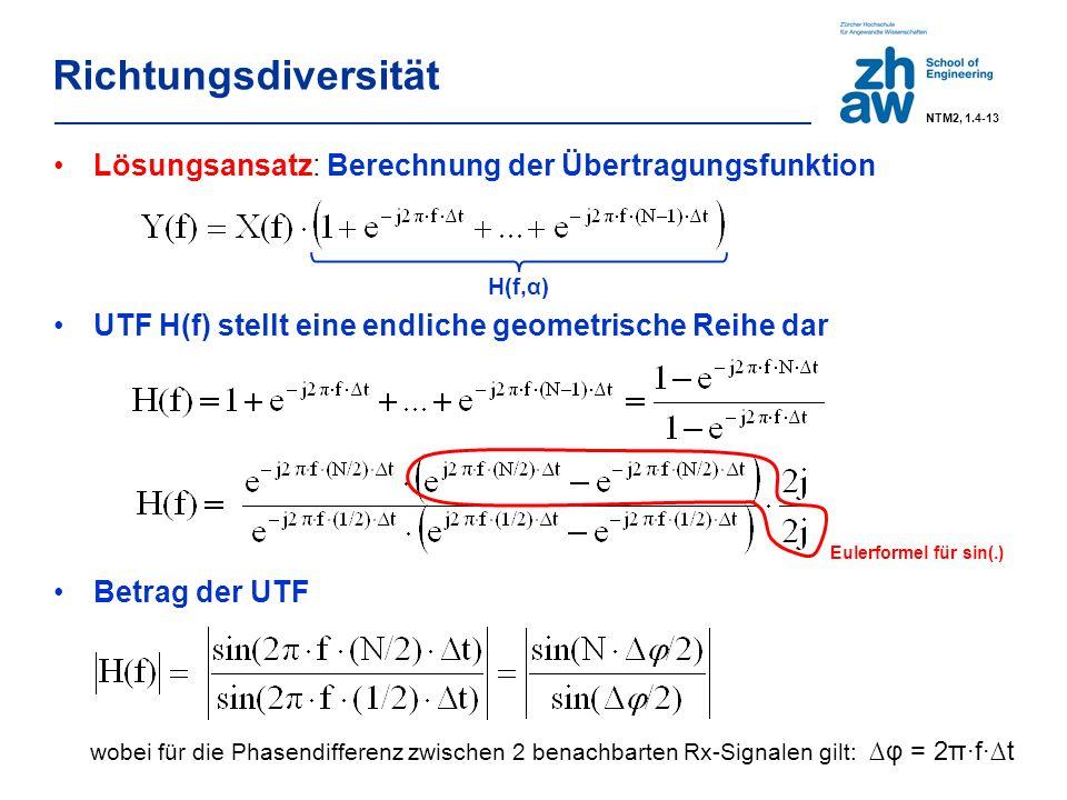 Richtungsdiversität Lösungsansatz: Berechnung der Übertragungsfunktion UTF H(f) stellt eine endliche geometrische Reihe dar Betrag der UTF H(f,α) Eulerformel für sin(.) wobei für die Phasendifferenz zwischen 2 benachbarten Rx-Signalen gilt: ∆φ = 2π·f·∆t NTM2, 1.4-13
