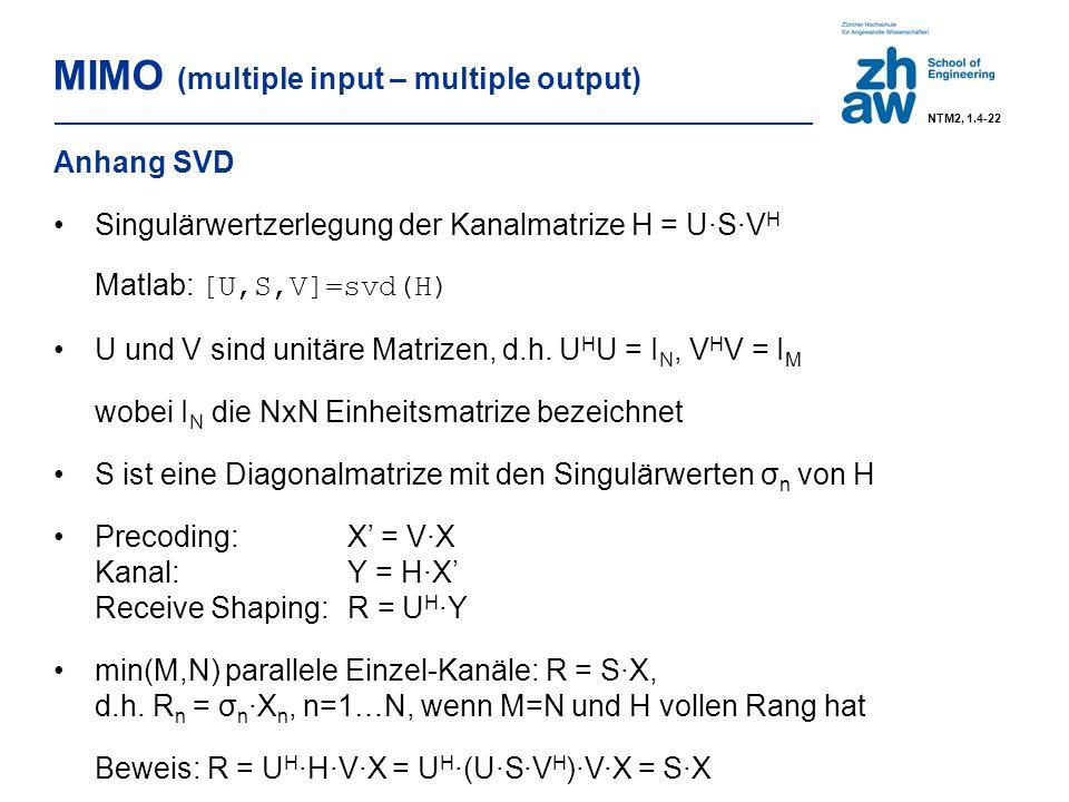 MIMO (multiple input – multiple output) Anhang SVD Singulärwertzerlegung der Kanalmatrize H = U·S·V H Matlab: [U,S,V]=svd(H) U und V sind unitäre Matrizen, d.h.